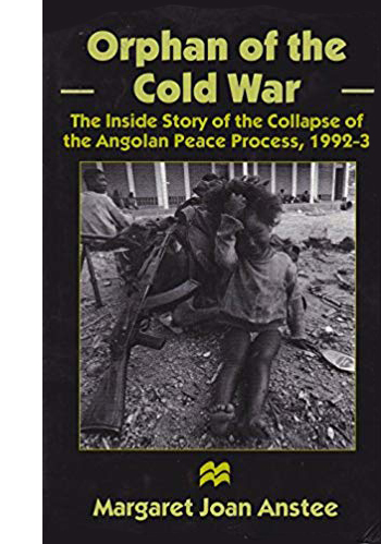 Orphan of the Cold War: The Inside Story of the Collapse of the Angolan Peace Process, 1992-93
